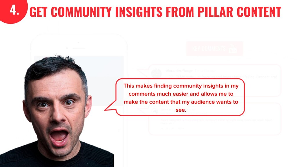 KEY COMMENTS 4. GET COMMUNITY INSIGHTS FROM PIL...