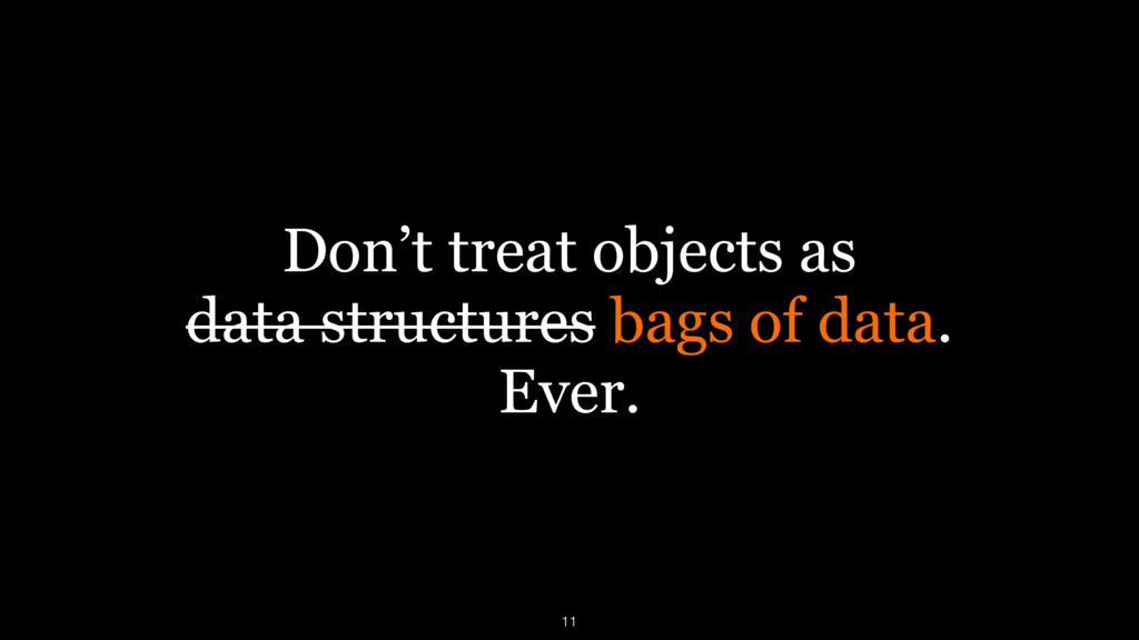 Don't treat objects as 
