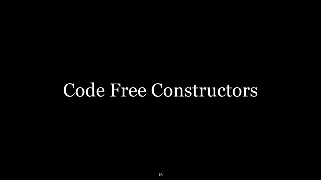Code Free Constructors 16