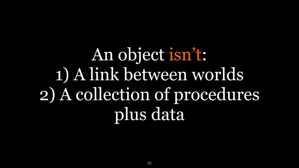 An object isn't: 1) A link between worlds 2) A ...