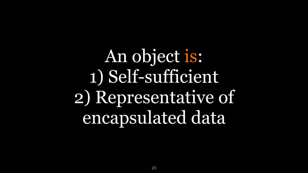 An object is: 1) Self-sufficient 2) Representat...