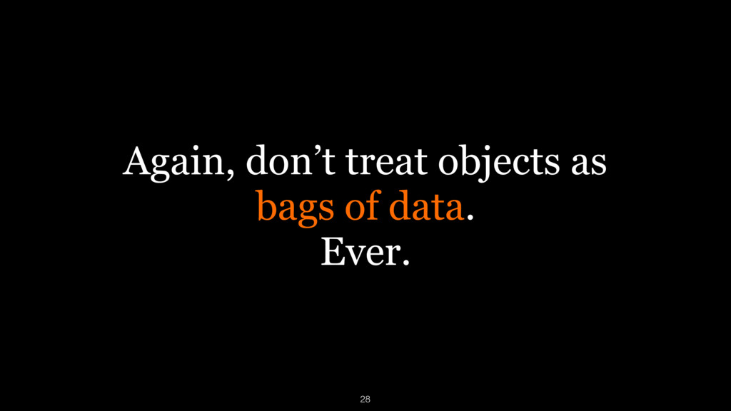 Again, don't treat objects as 