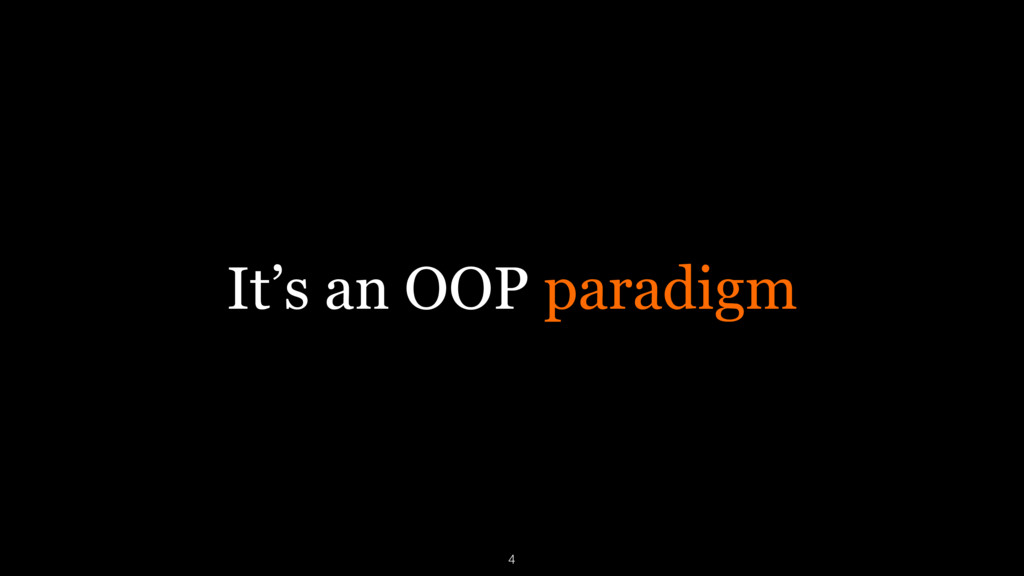 It's an OOP paradigm 4