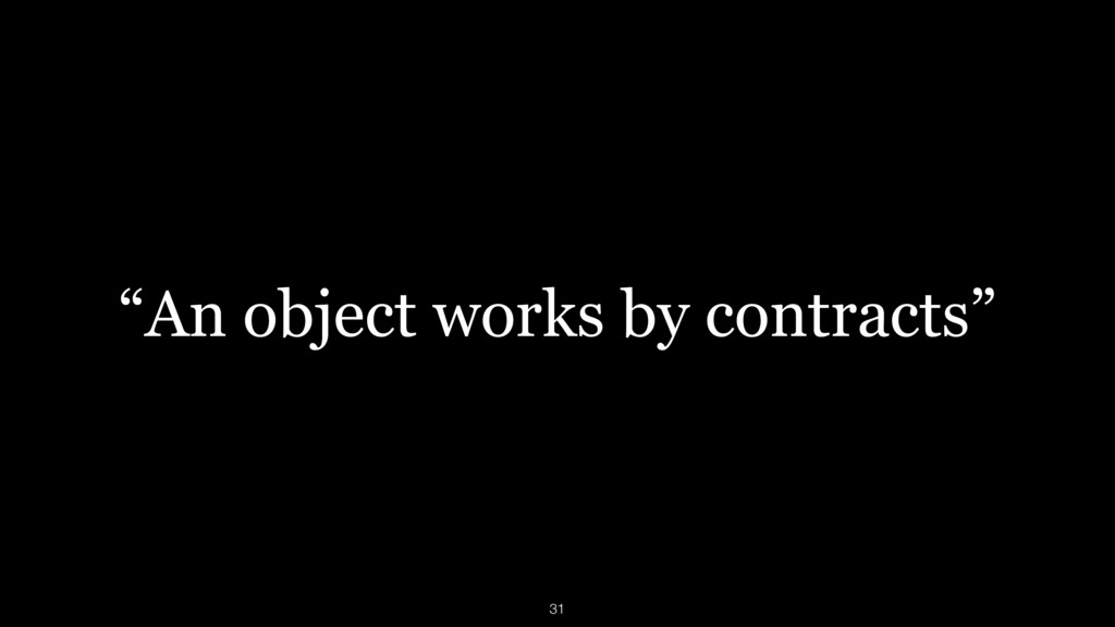 """An object works by contracts"" 31"