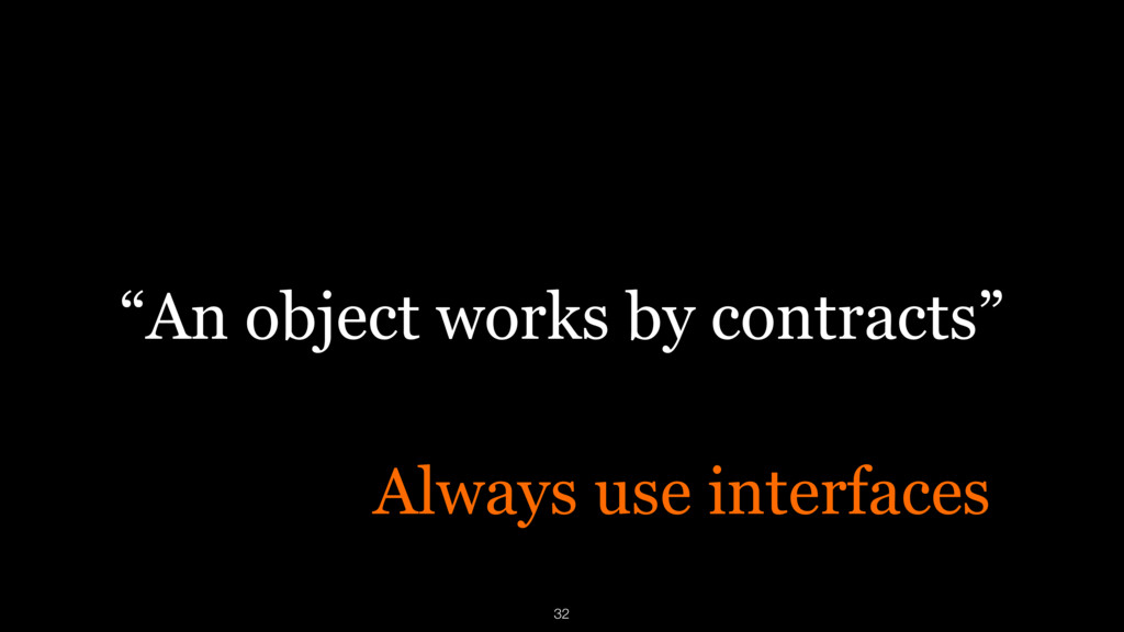 """An object works by contracts"" Always use inter..."
