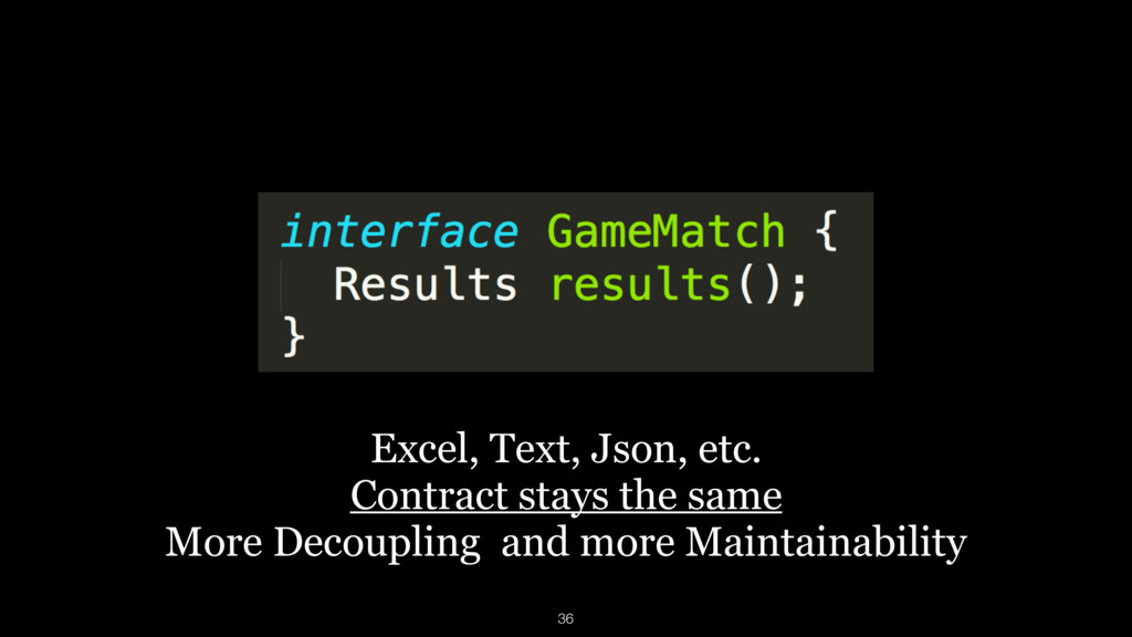 Excel, Text, Json, etc. Contract stays the same...