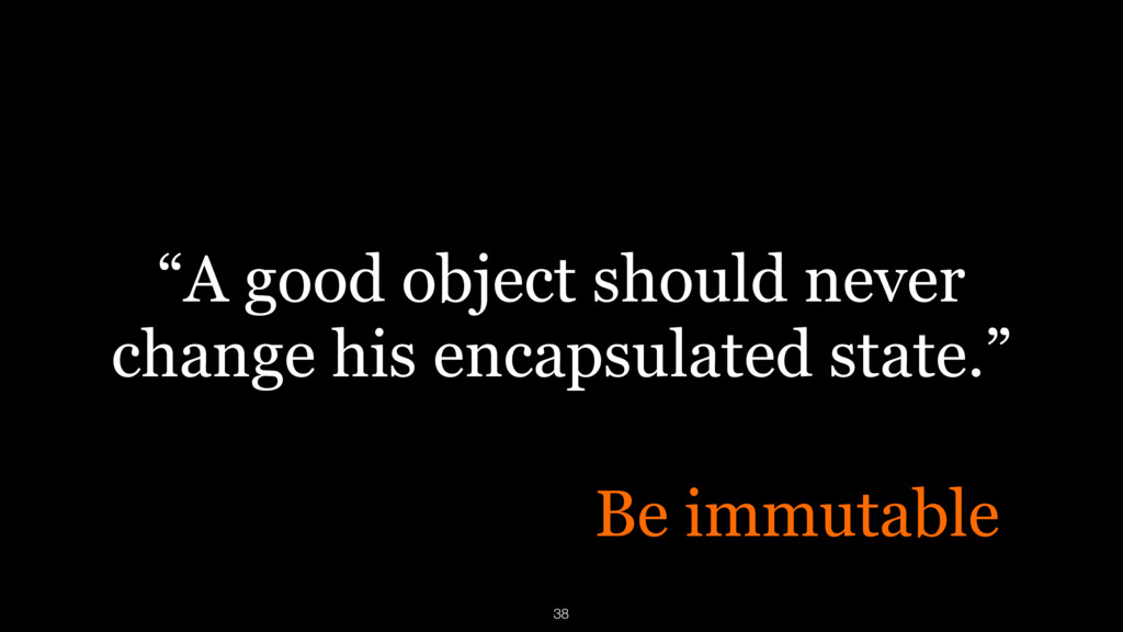 """A good object should never change his encapsul..."