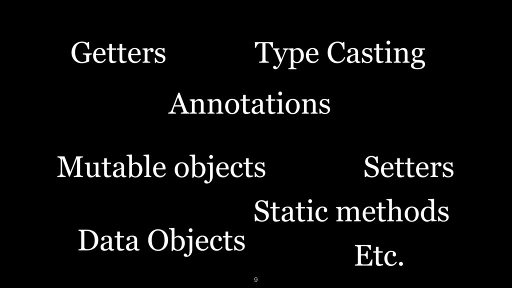 Getters Setters Mutable objects Static methods ...