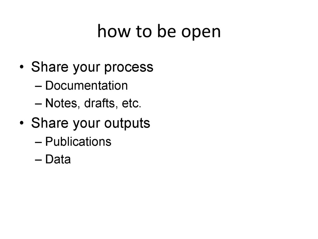 how to be open •  Share your process – Document...