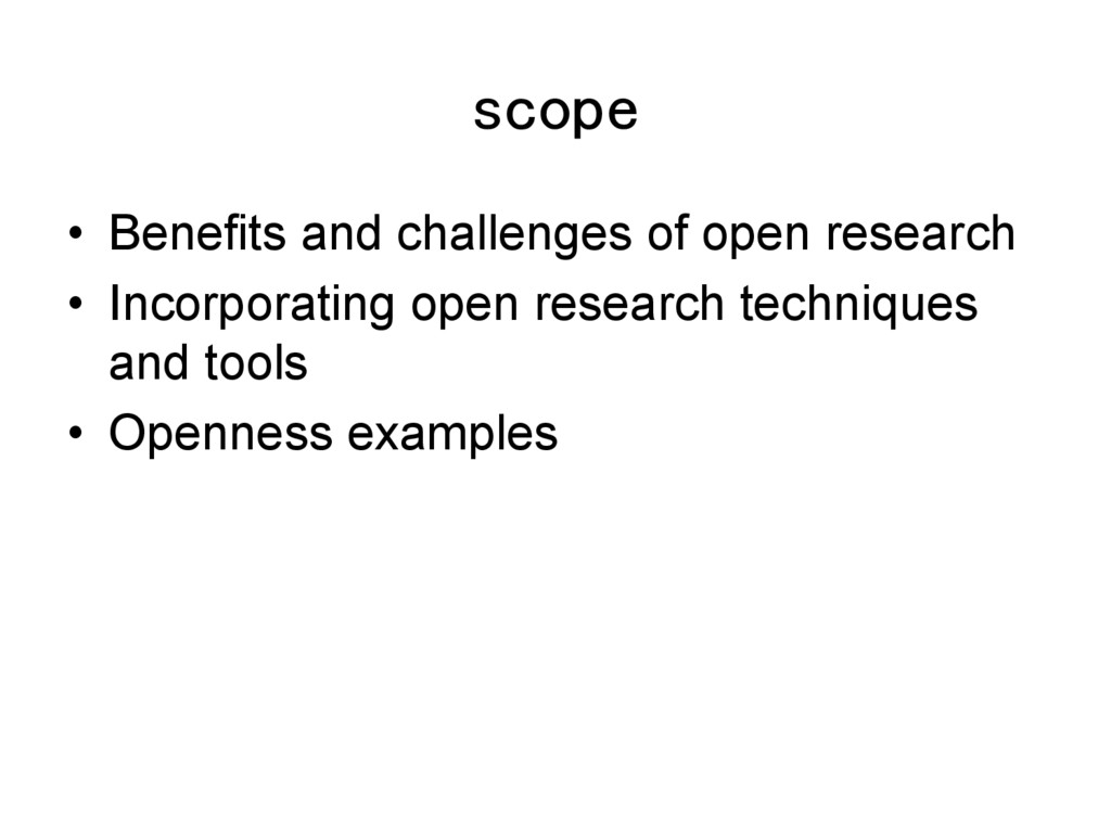 scope! •  Benefits and challenges of open resea...