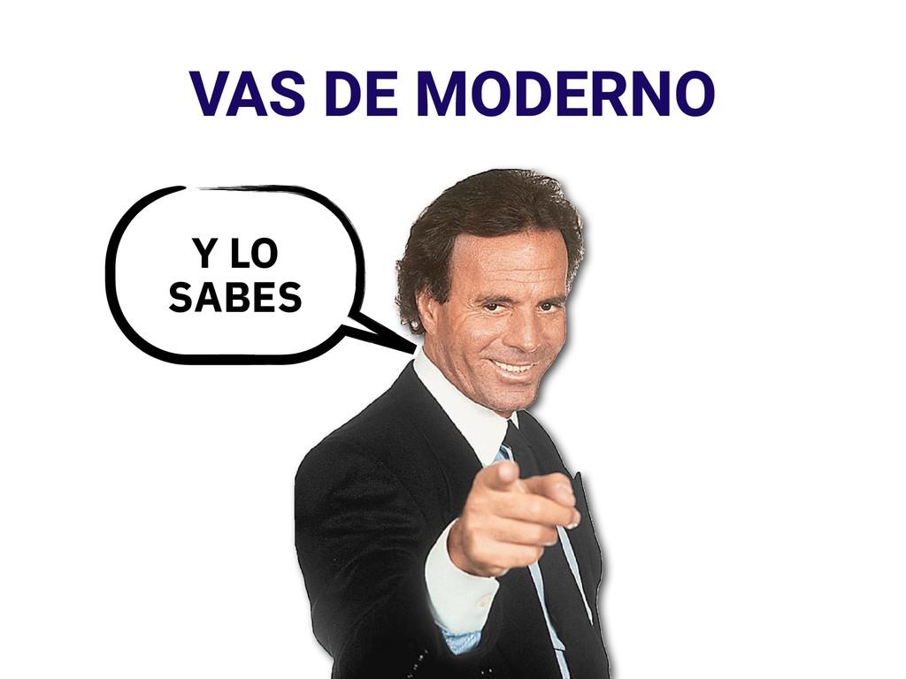Y LO SABES - VAS DE MODERNO