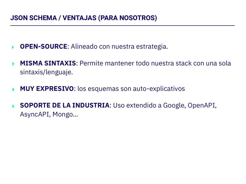 JSON SCHEMA / VENTAJAS (PARA NOSOTROS) ‣ OPEN-S...