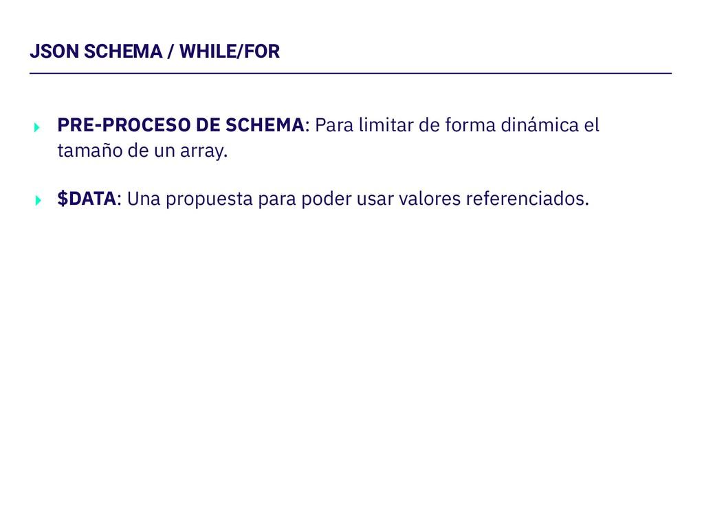 JSON SCHEMA / WHILE/FOR ‣ PRE-PROCESO DE SCHEMA...