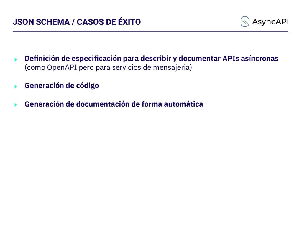 JSON SCHEMA / CASOS DE ÉXITO ‣ Definición de esp...