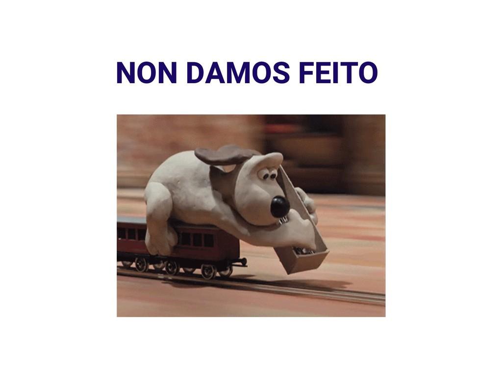 NON DAMOS FEITO