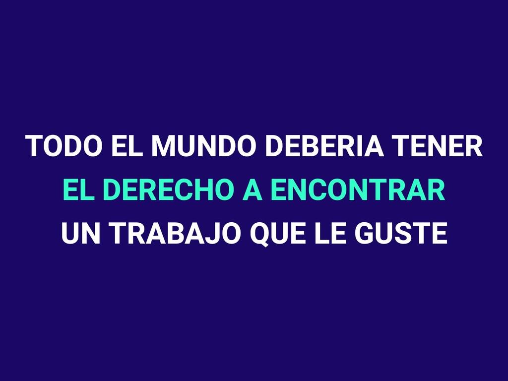 TODO EL MUNDO DEBERIA TENER EL DERECHO A ENCONT...