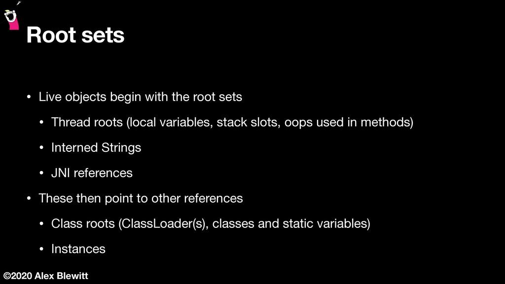 ©2020 Alex Blewitt Root sets • Live objects beg...