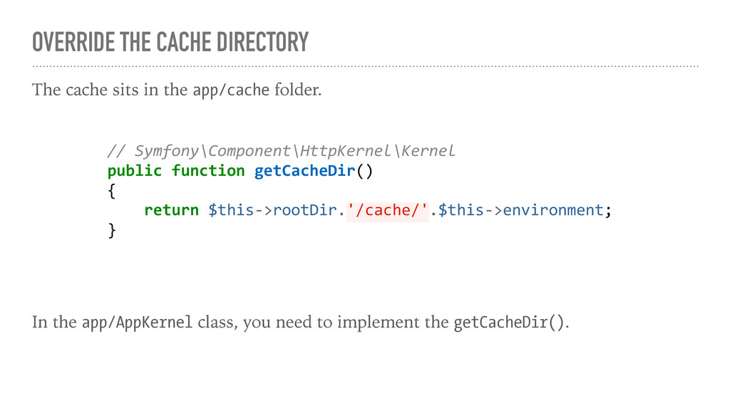 OVERRIDE THE CACHE DIRECTORY The cache sits in ...
