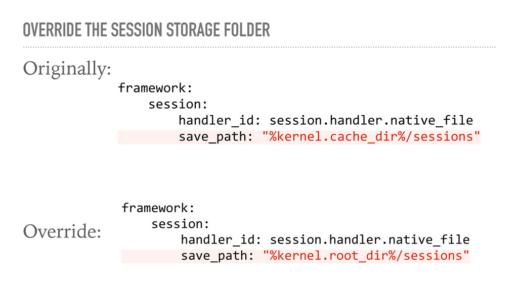 OVERRIDE THE SESSION STORAGE FOLDER Originally:...