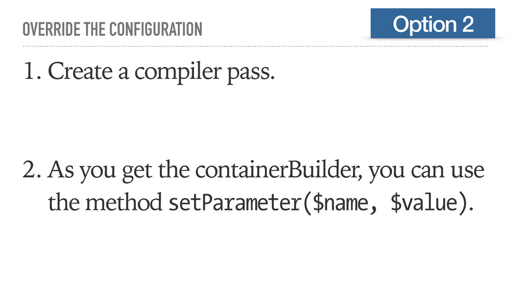 OVERRIDE THE CONFIGURATION 1. Create a compiler...