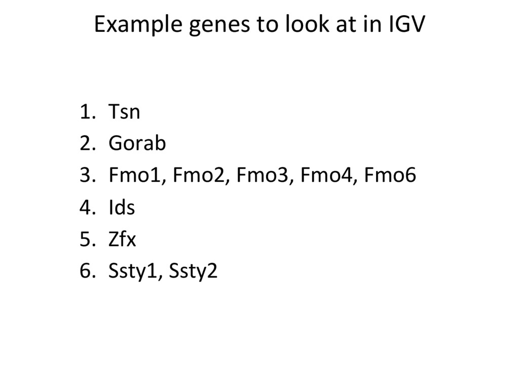 Example genes to look at in IGV 1.  Tsn 2.  Gor...