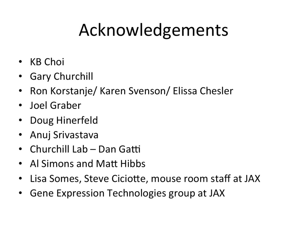 Acknowledgements •  KB Choi •  Gary Churchill •...