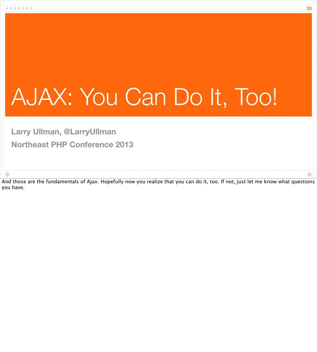 AJAX: You Can Do It, Too! 33 Larry Ullman, @Lar...