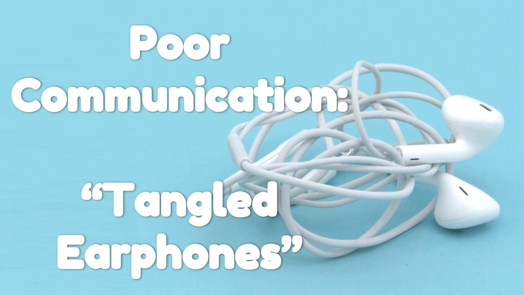 "Poor Communication: ""Tangled Earphones"""