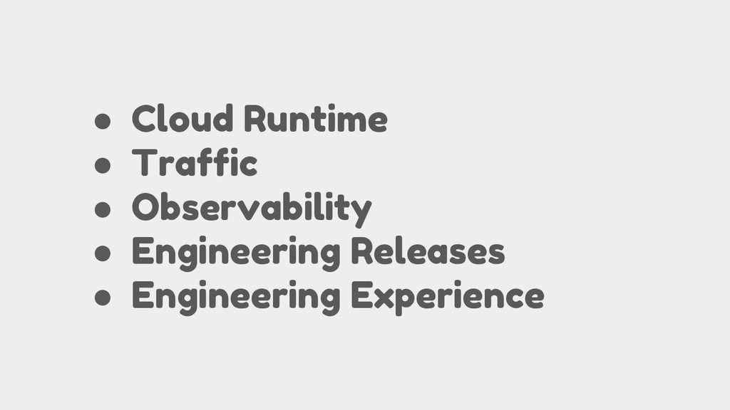 ● Cloud Runtime ● Traffic ● Observability ● Eng...