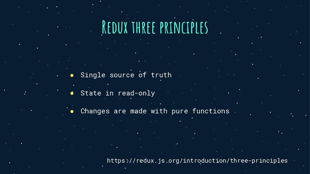 Redux three principles ● Single source of truth...