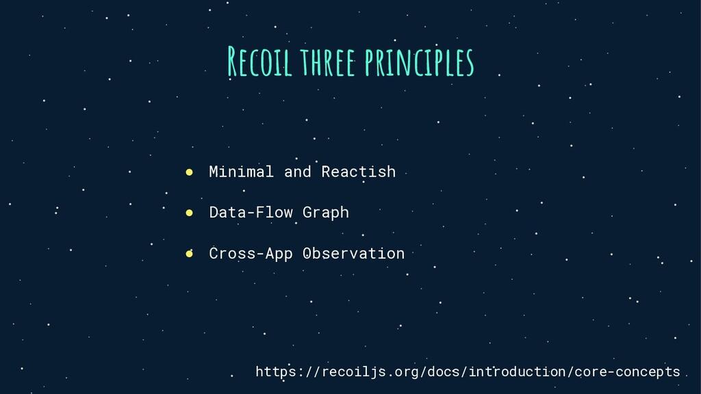 Recoil three principles ● Minimal and Reactish ...