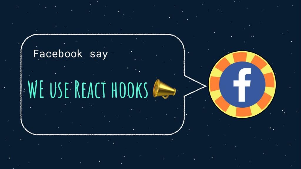 Facebook say WE use React hooks 📣