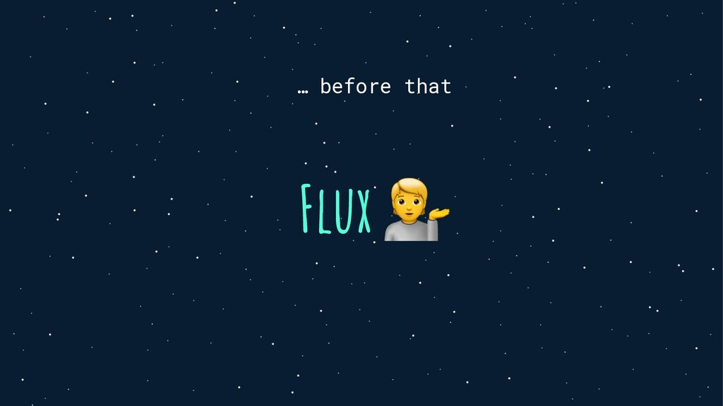 … before that Flux 💁