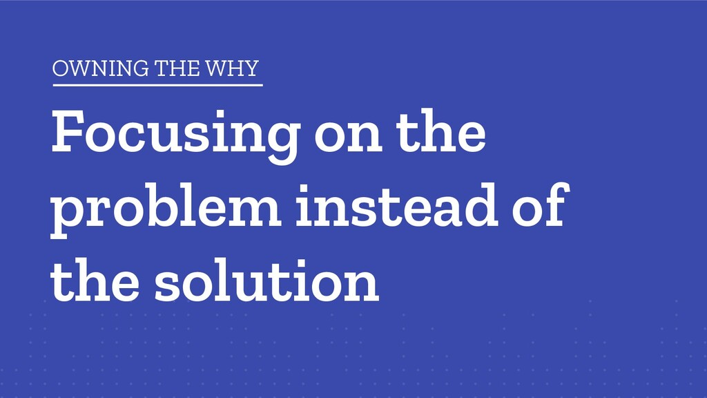 Focusing on the problem instead of the solution...