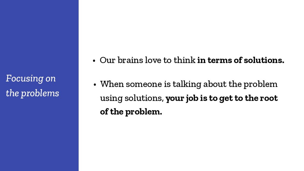 • Our brains love to think in terms of solution...