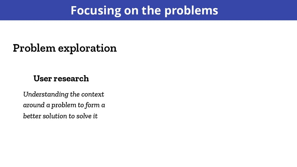 Focusing on the problems Problem exploration Us...