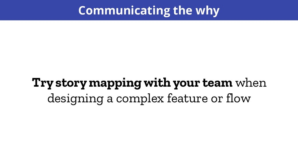 Try story mapping with your team when designing...
