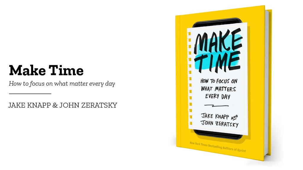 Make Time JAKE KNAPP & JOHN ZERATSKY How to foc...