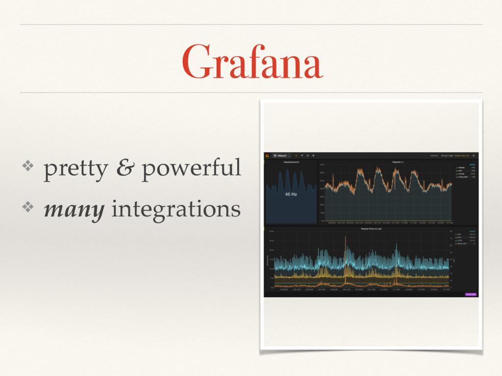 Grafana ❖ pretty & powerful ❖ many integrations