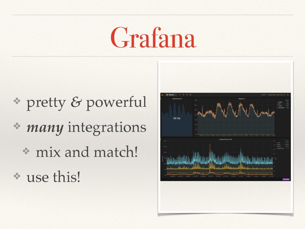 Grafana ❖ pretty & powerful ❖ many integrations...
