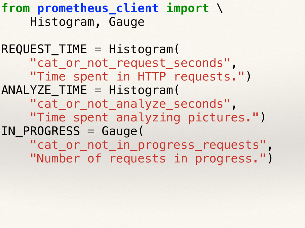 from prometheus_client import \ Histogram, Gaug...