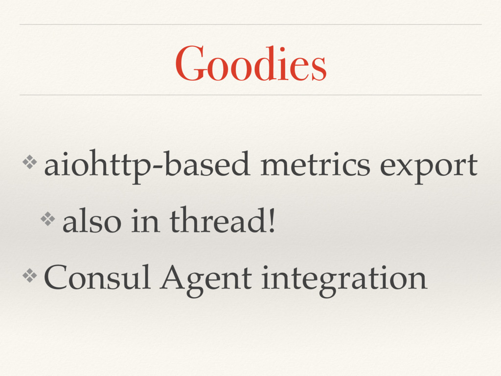 Goodies ❖ aiohttp-based metrics export ❖ also i...