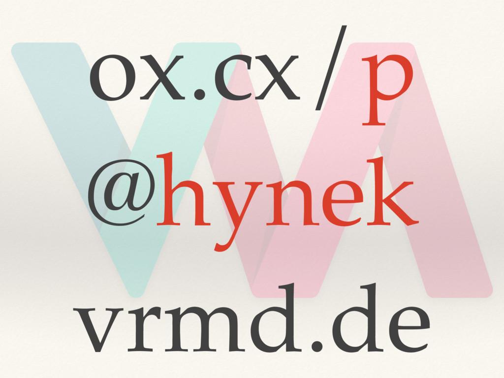 ox.cx/p @hynek vrmd.de