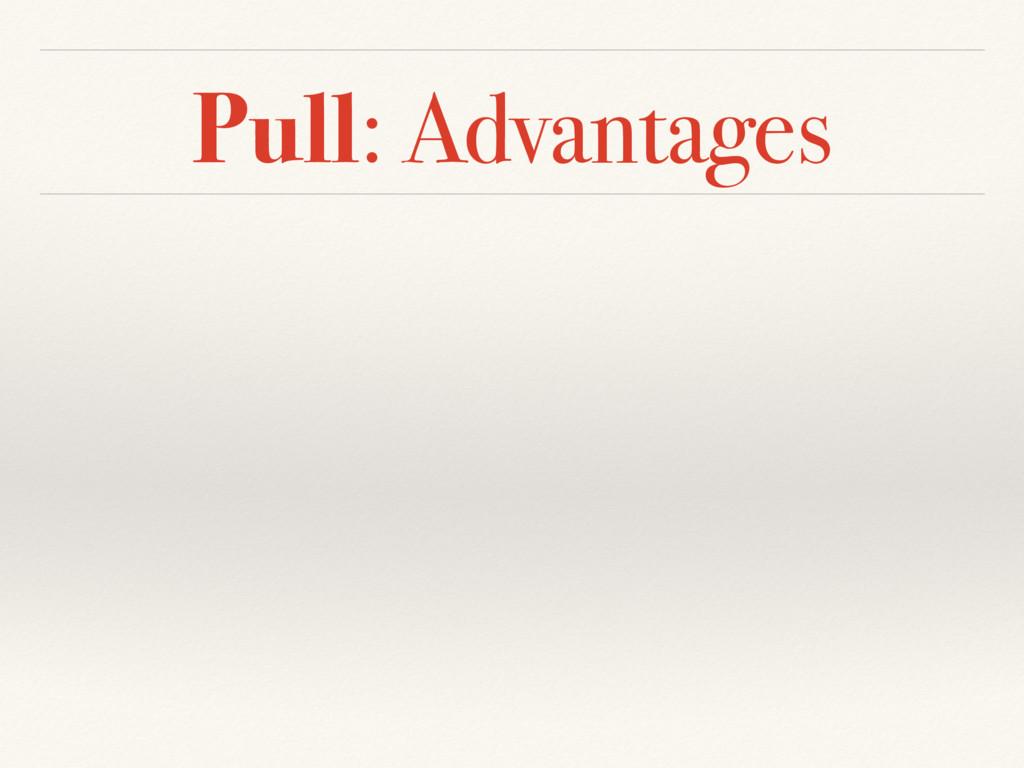 Pull: Advantages