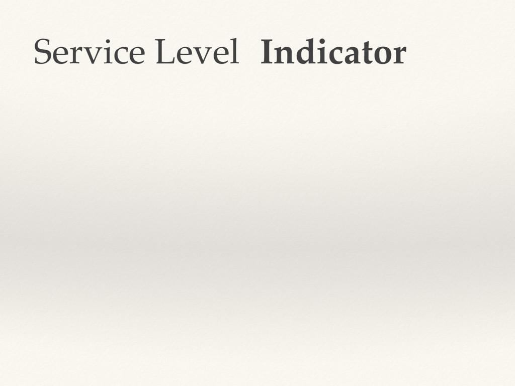 Service Level Indicator