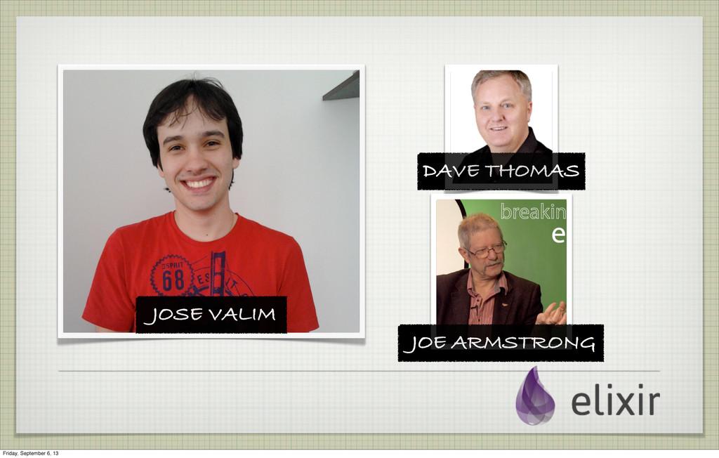 JOSE VALIM DAVE THOMAS JOE ARMSTRONG Friday, Se...