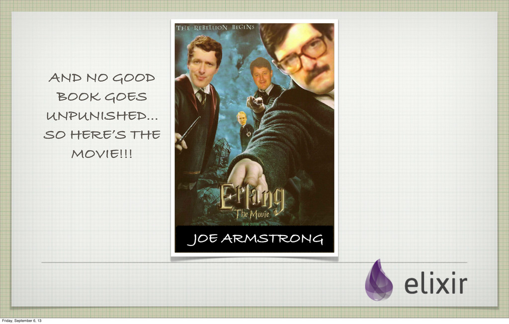 JOE ARMSTRONG AND NO GOOD BOOK GOES UNPUNISHED....