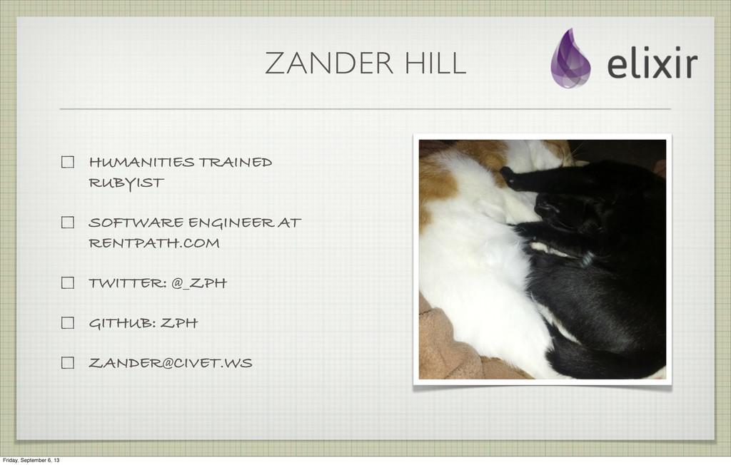 ZANDER HILL HUMANITIES TRAINED RUBYIST SOFTWARE...
