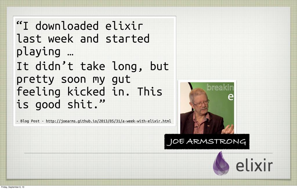 "JOE ARMSTRONG ""I downloaded elixir last week an..."
