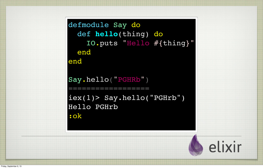 """defmodule Say do def hello(thing) do IO.puts """"H..."""